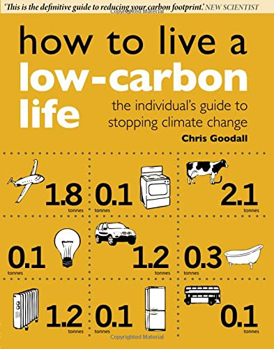 How to Live a Low-Carbon Life: The Individual's Guide to Stopping Climate Change By Chris Goodall