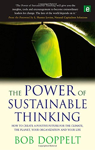 The Power of Sustainable Thinking: How to Create a Positive Future for the Climate, the Planet, Your Organization and Your Life By Bob Doppelt