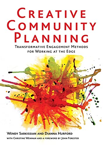 Creative Community Planning: Transformative Engagement Methods for Working at the Edge (Earthscan Tools for Community Planning) By Wendy Sarkissian