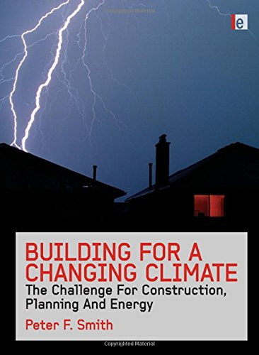 Building for a Changing Climate: The Challenge for Construction, Planning and Energy By Peter F. Smith (University of Nottingham and Leeds Metropolitan University, UK)
