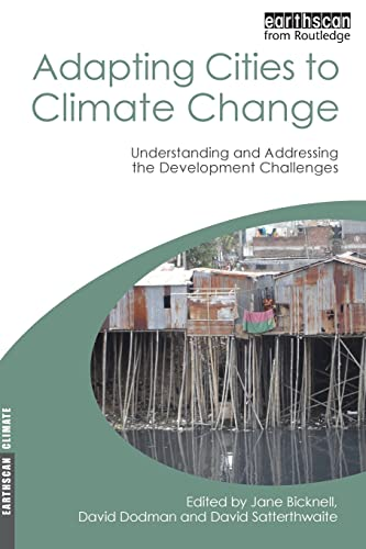 Adapting Cities to Climate Change: Understanding and Addressing the Development Challenges (Earthscan Climate) By Edited by Jane Bicknell