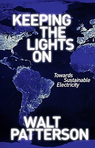 Keeping the Lights On: Towards Sustainable Electricity By Walt Patterson