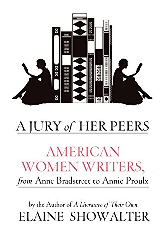 A Jury of Her Peers: American Women Writers from Anne Bradstreet to Annie Proulx by Elaine Showalter