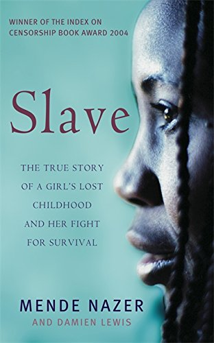 Slave: The True Story of a Girl's Lost Childhood and Her FIght for Survival by Mende Nazer