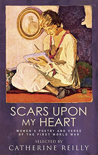 Scars Upon My Heart: Women's Poetry and Verse of the First World War by Catherine Reilly