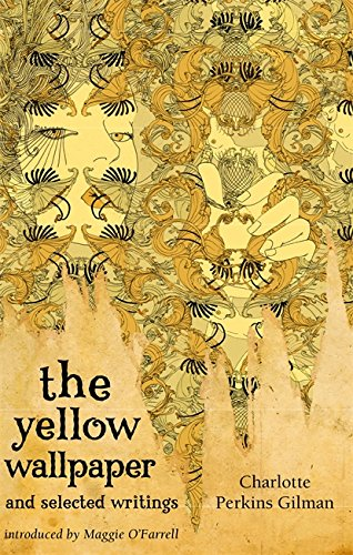 The Yellow Wallpaper And Selected Writings (Virago Modern Classics) by Charlotte Perkins Gilman