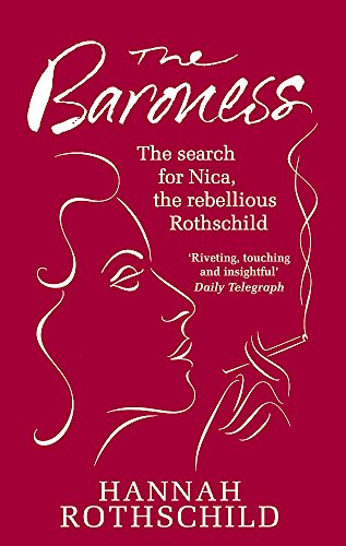 The Baroness: The Search for Nica the Rebellious Rothschild by Hannah Rothschild