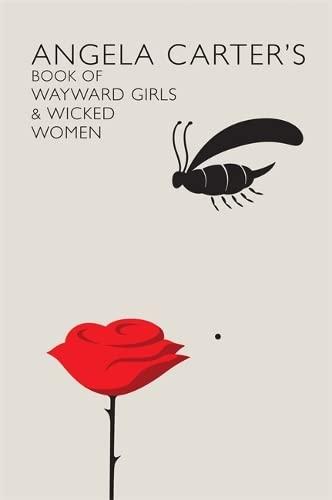Angela Carter's Book Of Wayward Girls And Wicked Women By Angela Carter