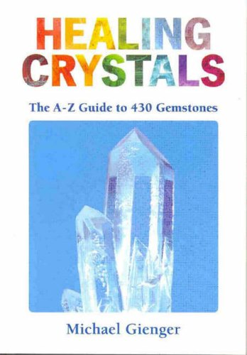 Healing Crystals: A-Z to 430 Gemstones By Michael Gienger