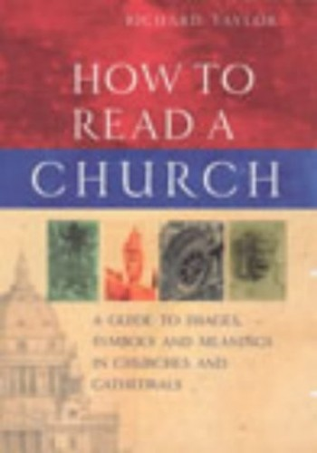 How To Read A Church: A Guide to Images, Symbols and Meanings in Churches and Cathedrals By Professor Richard Taylor