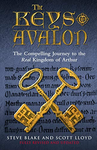 The Keys To Avalon: The Compelling Journey To The Real Kingdom Of Arthur (True Location of Arthur's Kingdom Revealed) By Steve Blake