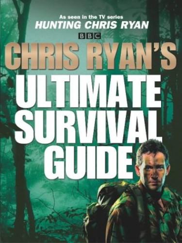 Chris Ryan's Ultimate Survival Guide By Chris Ryan