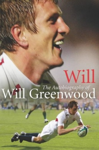 Will: The Autobiography of Will Greenwood by Will Greenwood
