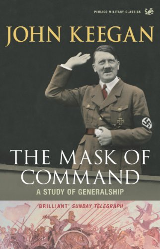 The Mask of Command: A Study of Generalship By John Keegan