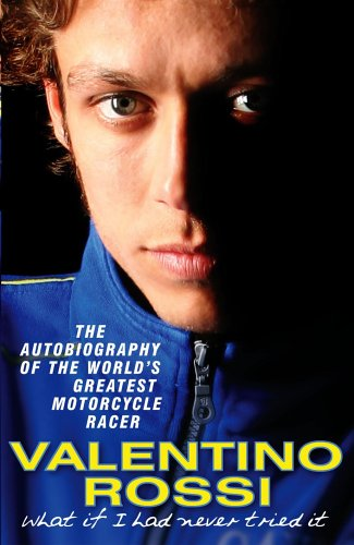 What If I Had Never Tried It: The Autobiography by Valentino Rossi