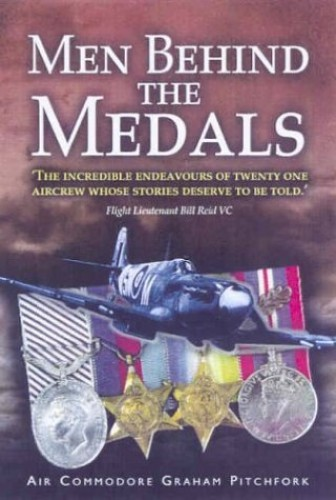 Men Behind the Medals By Air Commodore Graham Pitchfork