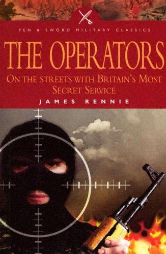 The Operators: On the Streets with Britain's Most Secret Service by James Rennie