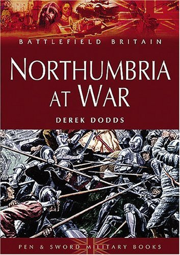 Northumbria at War: War and Conflict in Northumberland and Durham (Battlefield Britain) By Derek Dodds