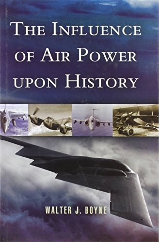 Influence of Air Power upon History, The By Walter J. Boyne