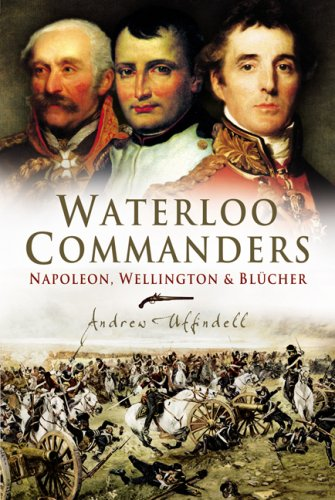 Waterloo Commanders By Andrew Uffindell