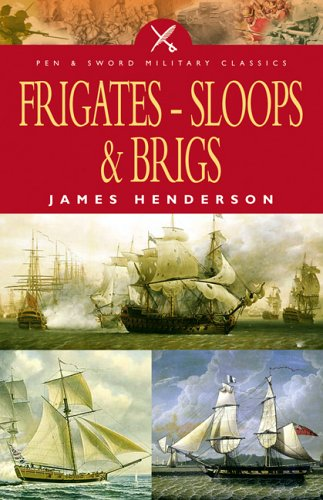 Frigates, Sloops & Brigs By James Henderson
