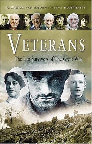 Veterans: the Last Survivors of the Great War By Richard Van Emden