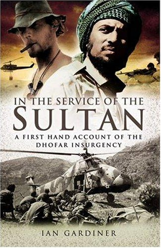 In the Service of the Sultan: A First-Hand Account of the Dhofar Insurgency By Ian Gardiner