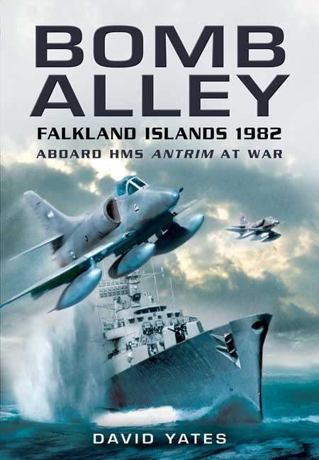 Bomb Alley: Falkland Islands 1982: Aboard HMS Antrim at War von David Yates