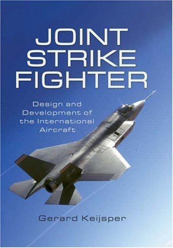Joint Strike Fighter: Design and Development of the International Aircraft By Gerard Keijsper