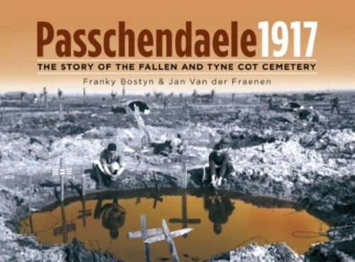 Passchendaele 1917: The Story of the Fallen and Tyne Cot Cemetry by Frank Bostyn