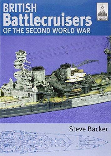 British Battlecruisers of the Second World War: Shipcraft 7 By Steve Backer
