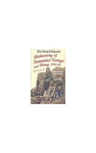 Daily Telegraph Dictionary of Tommies' Songs and Slang, 1914-18, By John Brophy