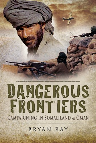 Dangerous Frontiers: Campaigning in Somaliland and Oman By Colonel Bryan Ray