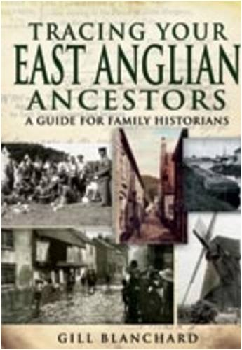 Tracing Your East Anglian Ancestors: a Guide for Family Historians By Gill Blanchard