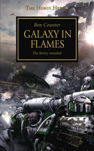 Galaxy in Flames: The Heresy Revealed by Ben Counter