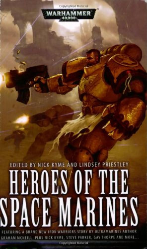 Heroes of the Space Marines (Warhammer 40000) Edited by Lindsey Priestly