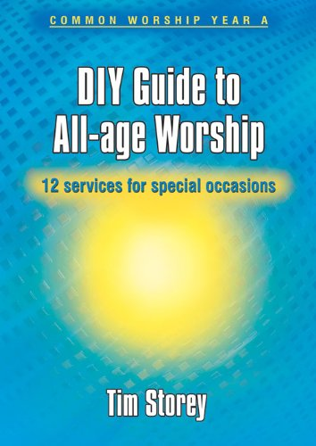 Diy Guide to All-Age Worship: 12 Services for Special Occasions (Common worship year A) By Tim Storey