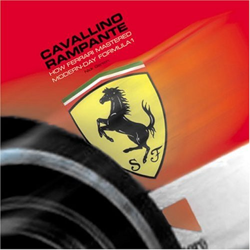 Cavallino Rampante: How Ferrari Mastered Modern-day Formula 1 by Nick Garton
