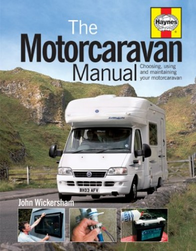 The Motorcaravan Manual: Choosing, Using and Maintaining Your Motorcaravan by John Wickersham