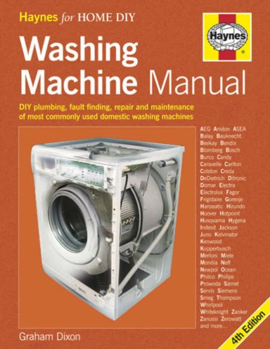 Washing Machine Manual: DIY Plumbing, Fault finding, Repair and Maintenance By Graham Dixon