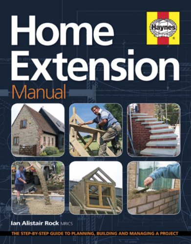 Home Extension Manual: The Step-by-step Guide to Planning, Managing and Building a Project By Ian Rock