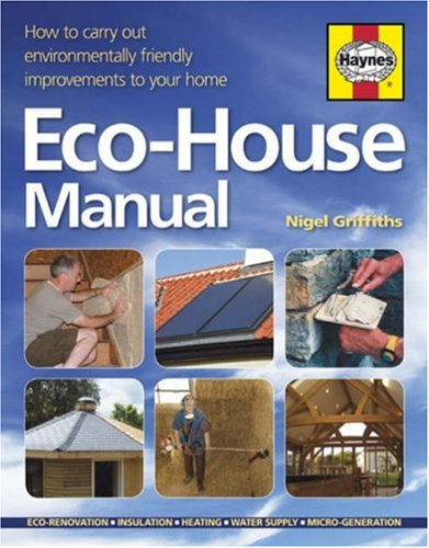 The Eco-house Manual: How to Carry Out Environmentally Friendly Improvements to Your Home By Nigel Griffiths