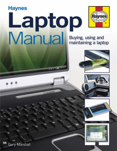Laptop Manual: Buying, Using and Maintaining a Laptop (Haynes) By Gary Marshall