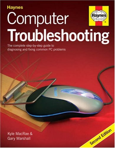 Computer Troubleshooting: The Complete Step-by-step Guide to Diagnosing and Fixing Common PC Problems by Kyle McRae