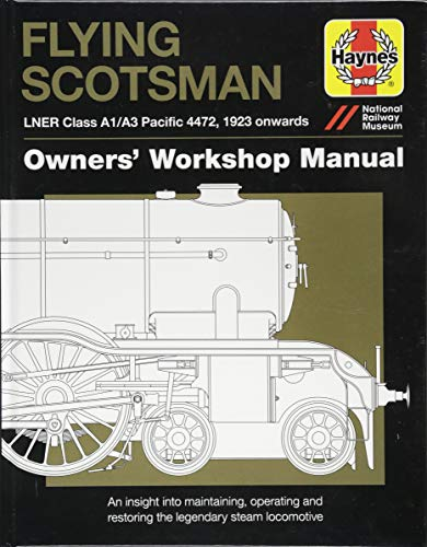 Flying Scotsman Manual: An Insight into Maintaining, Operating and Restoring the Legendary Steam Locomotive (Owners Workshop Manual) (Haynes Owners' Workshop Manuals) By Philip Atkins