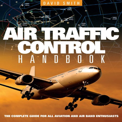 Air Traffic Control Handbook: The Complete Guide for All Aviation and Air Band Enthusiasts By David J. Smith