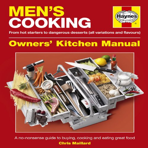 Men's Cooking Manual: A No-nonsense Guide to Buying, Making and Eating Great Food By Chris Maillard