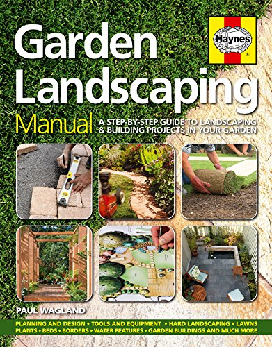 Garden Landscaping Manual: A Step-by-step Guide to Landscaping and Building Projects in Your Garden By Paul Wagland