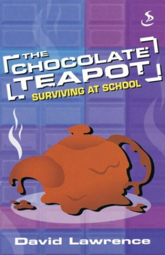 The Chocolate Teapot: Surviving at School by David Lawrence