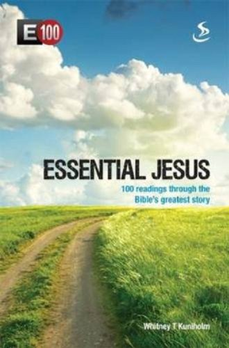 Essential Jesus: 100 Readings Through the Bible's Greatest Stories by Whitney T. Kuniholm